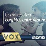 conflitos-vizinhos-Vox-administradora-de-condomínios-curitiba-londrina